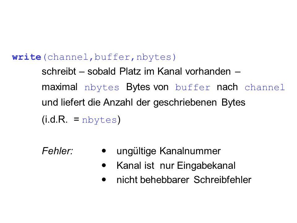 write(channel,buffer,nbytes) schreibt – sobald Platz im Kanal vorhanden – maximal nbytes Bytes von buffer nach channel und liefert die Anzahl der gesc