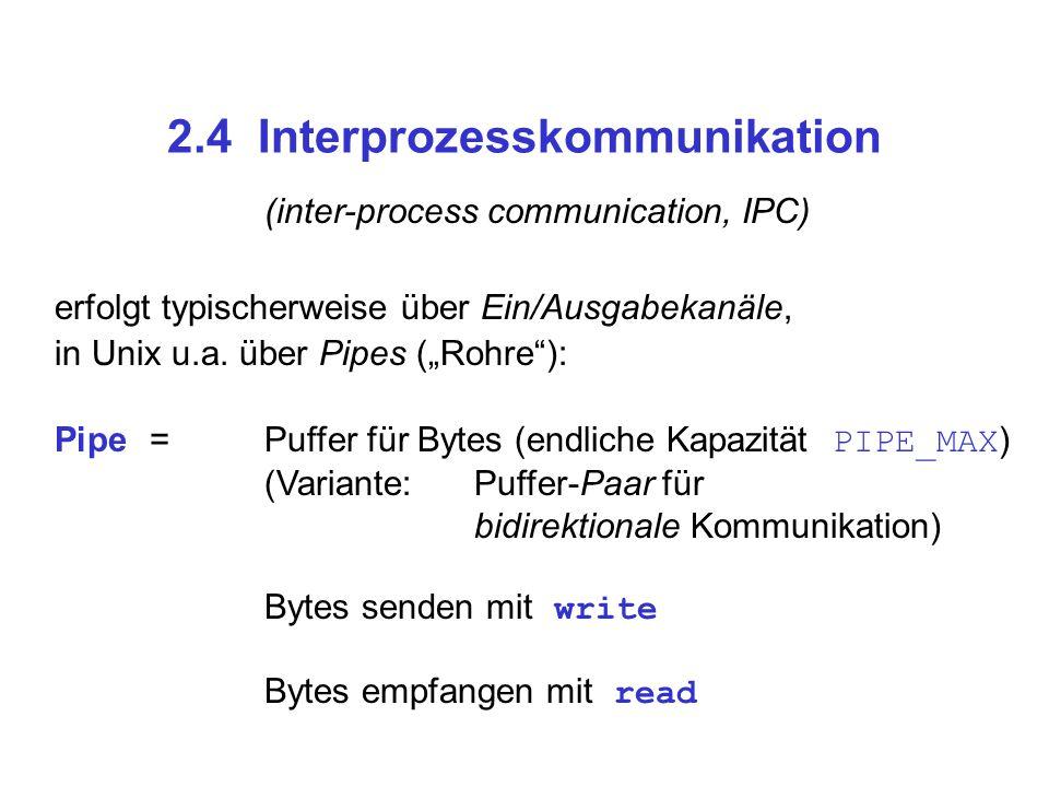 """2.4 Interprozesskommunikation (inter-process communication, IPC) erfolgt typischerweise über Ein/Ausgabekanäle, in Unix u.a. über Pipes (""""Rohre""""): Pip"""