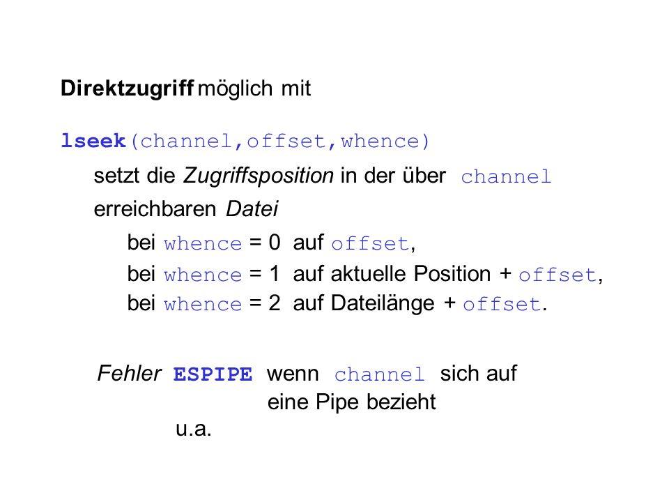 Direktzugriff möglich mit lseek(channel,offset,whence) setzt die Zugriffsposition in der über channel erreichbaren Datei bei whence = 0 auf offset, be