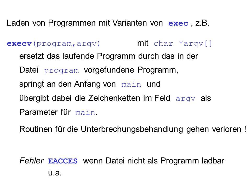 Laden von Programmen mit Varianten von exec, z.B. execv(program,argv) mit char *argv[] ersetzt das laufende Programm durch das in der Datei program vo