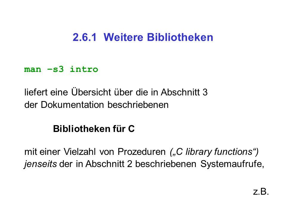 2.6.1 Weitere Bibliotheken man –s3 intro liefert eine Übersicht über die in Abschnitt 3 der Dokumentation beschriebenen Bibliotheken für C mit einer V