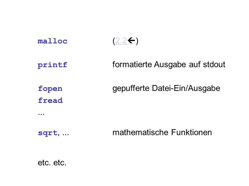 malloc (2.2  )2.2 printf formatierte Ausgabe auf stdout fopen gepufferte Datei-Ein/Ausgabe fread... sqrt,...mathematische Funktionen etc.