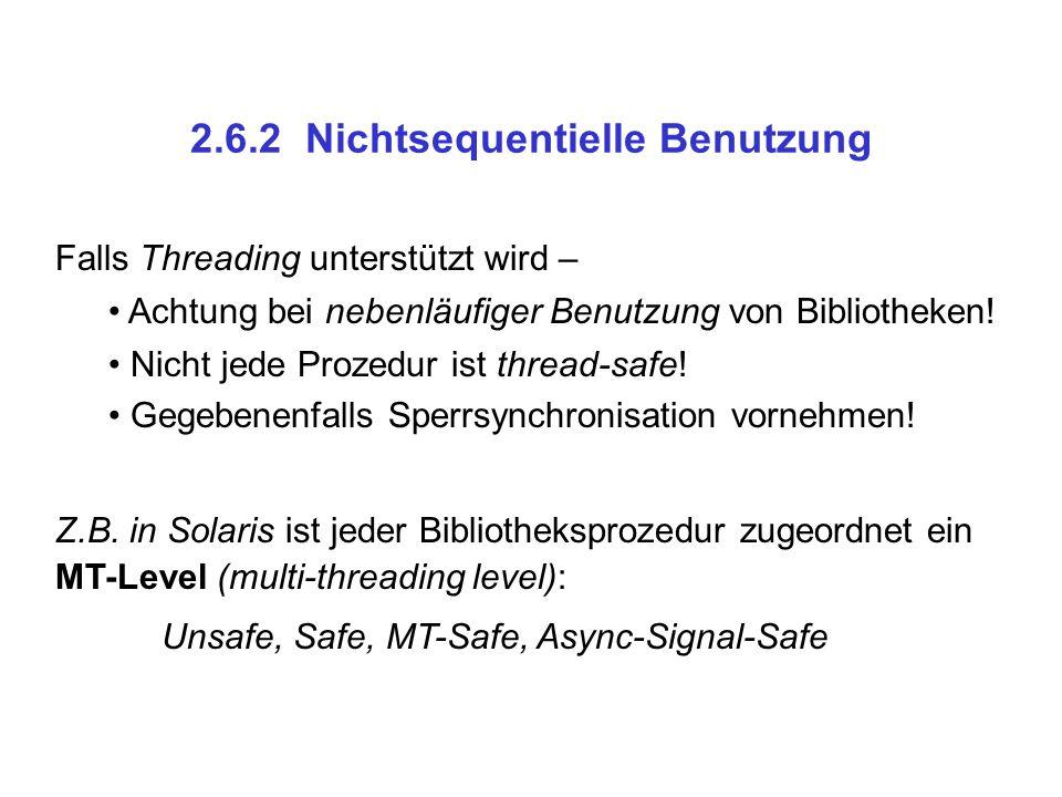2.6.2 Nichtsequentielle Benutzung Falls Threading unterstützt wird – Achtung bei nebenläufiger Benutzung von Bibliotheken! Nicht jede Prozedur ist thr