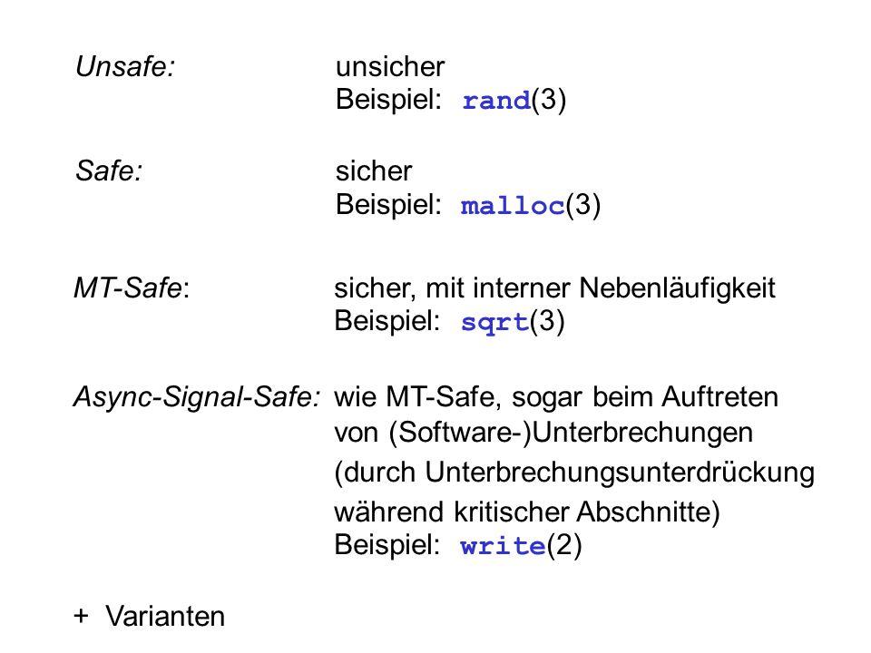 Unsafe:unsicher Beispiel: rand (3) Safe:sicher Beispiel: malloc (3) MT-Safe:sicher, mit interner Nebenläufigkeit Beispiel: sqrt (3) Async-Signal-Safe: