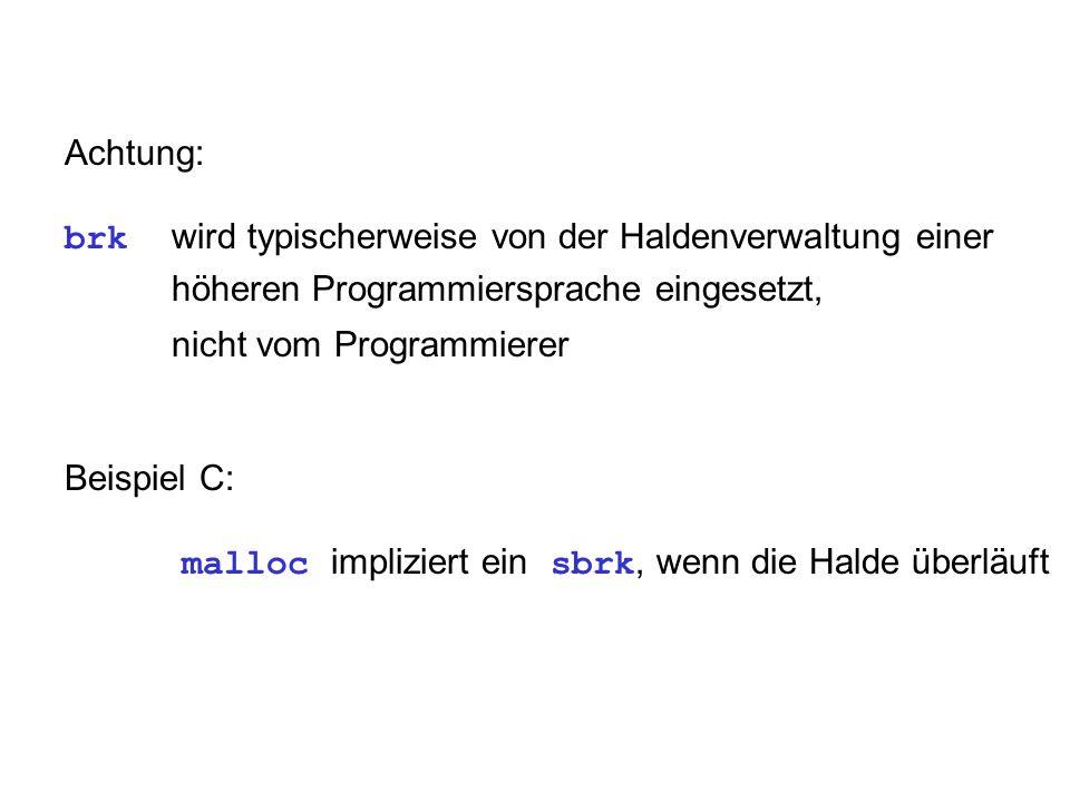Achtung: brk wird typischerweise von der Haldenverwaltung einer höheren Programmiersprache eingesetzt, nicht vom Programmierer Beispiel C: malloc impl