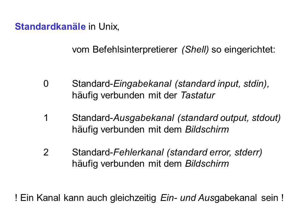 Standardkanäle in Unix, vom Befehlsinterpretierer (Shell) so eingerichtet: 0Standard-Eingabekanal (standard input, stdin), häufig verbunden mit der Ta