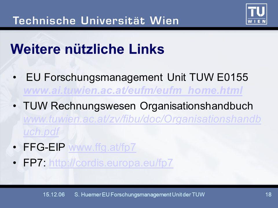 15.12.06S. Huemer EU Forschungsmanagement Unit der TUW18 Weitere nützliche Links EU Forschungsmanagement Unit TUW E0155 www.ai.tuwien.ac.at/eufm/eufm_
