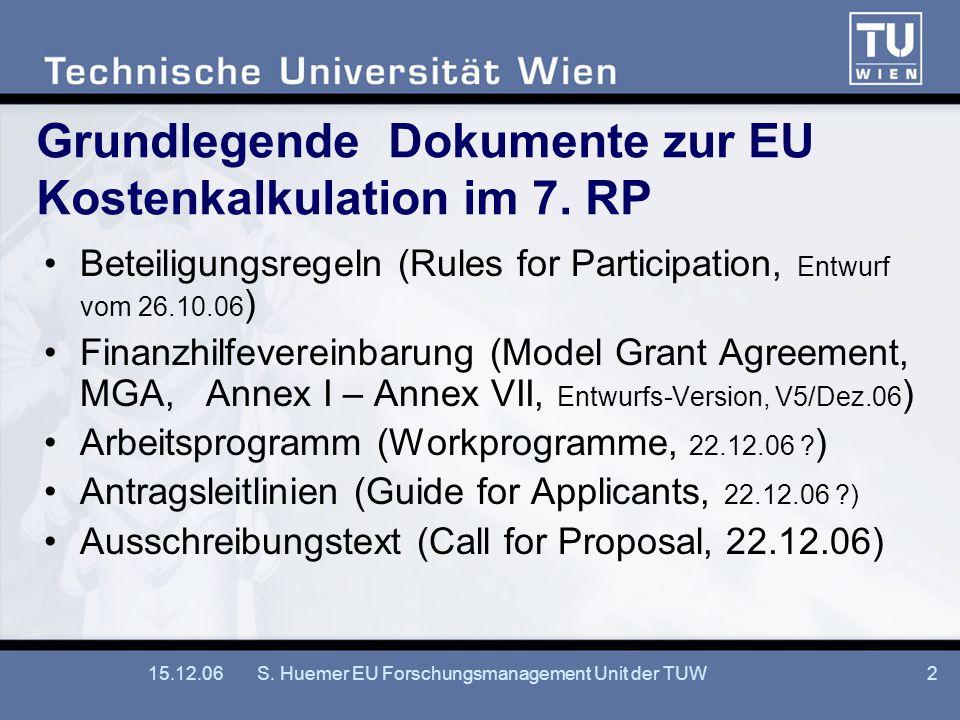 15.12.06S. Huemer EU Forschungsmanagement Unit der TUW2 Grundlegende Dokumente zur EU Kostenkalkulation im 7. RP Beteiligungsregeln (Rules for Partici