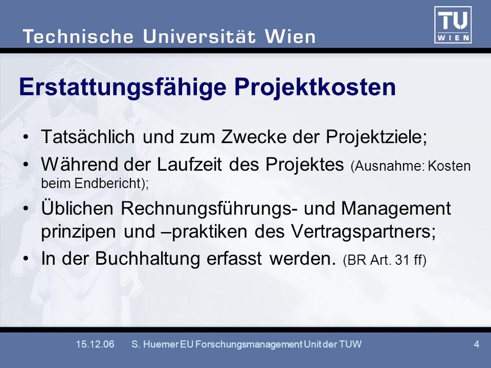 15.12.06S. Huemer EU Forschungsmanagement Unit der TUW4 Erstattungsfähige Projektkosten Tatsächlich und zum Zwecke der Projektziele; Während der Laufz