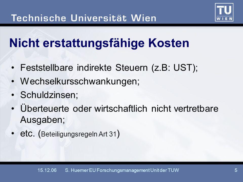 15.12.06S. Huemer EU Forschungsmanagement Unit der TUW5 Nicht erstattungsfähige Kosten Feststellbare indirekte Steuern (z.B: UST); Wechselkursschwanku