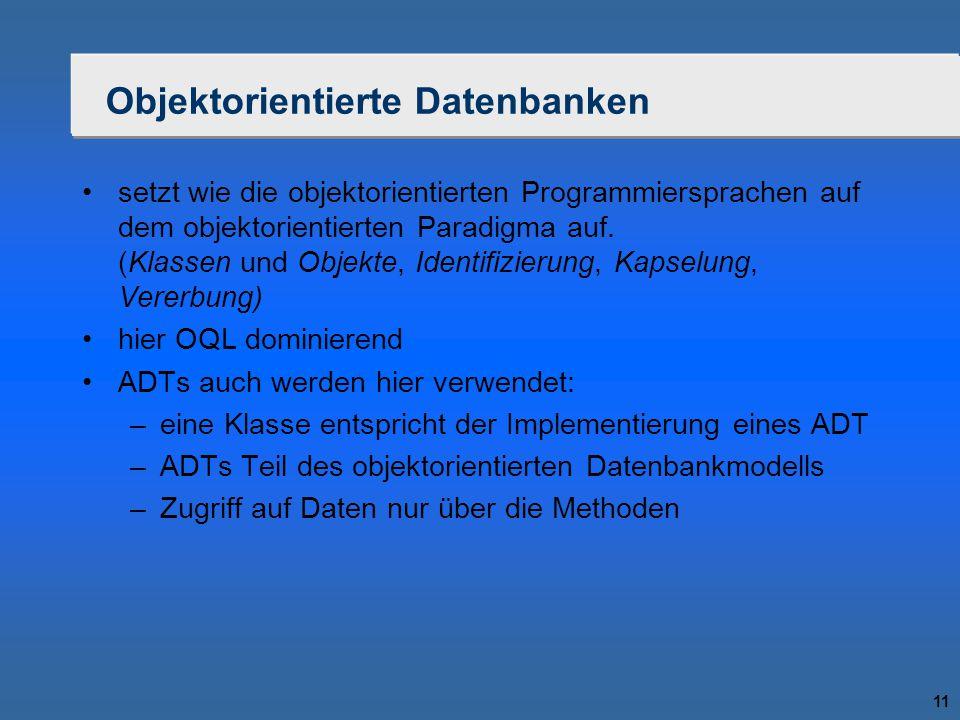 11 Objektorientierte Datenbanken setzt wie die objektorientierten Programmiersprachen auf dem objektorientierten Paradigma auf. (Klassen und Objekte,