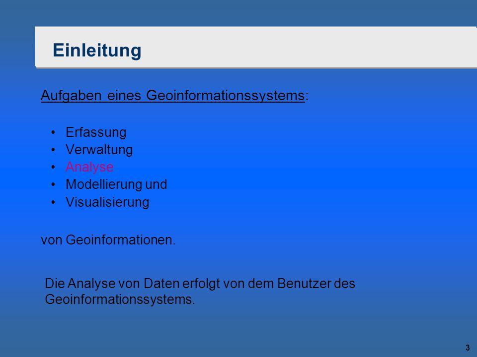 3 Einleitung Aufgaben eines Geoinformationssystems: Erfassung Verwaltung Analyse Modellierung und Visualisierung von Geoinformationen. Die Analyse von