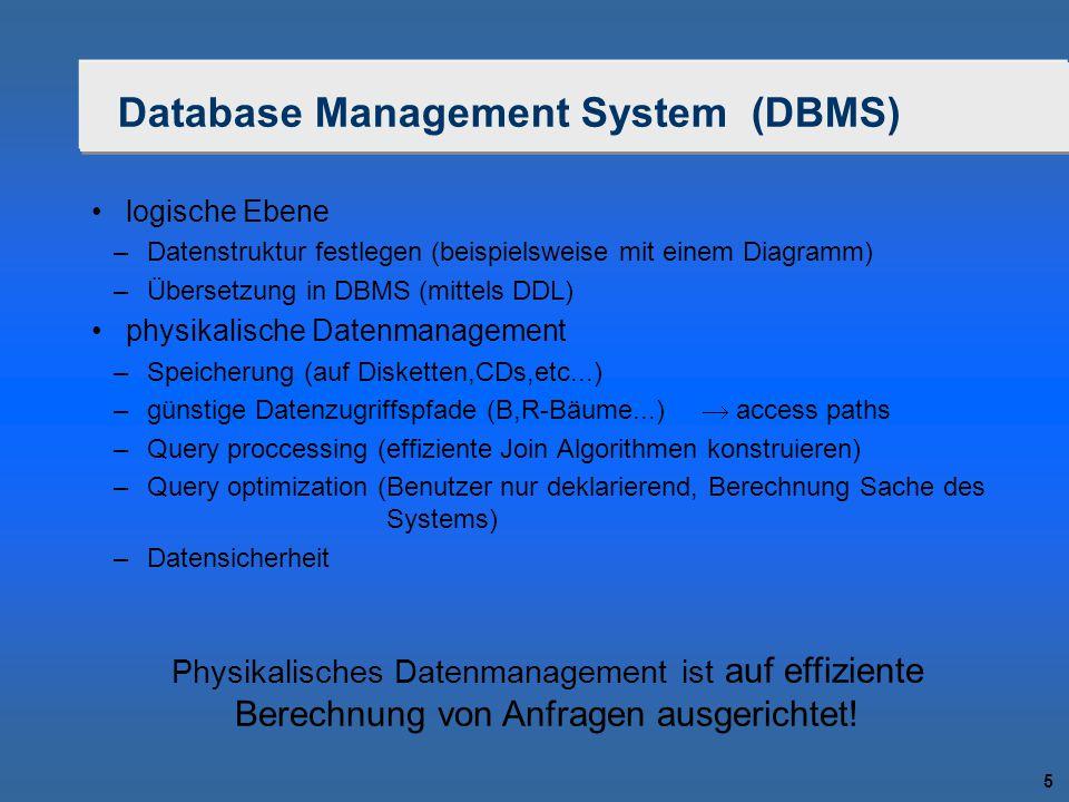 5 Database Management System (DBMS) logische Ebene –Datenstruktur festlegen (beispielsweise mit einem Diagramm) –Übersetzung in DBMS (mittels DDL) phy