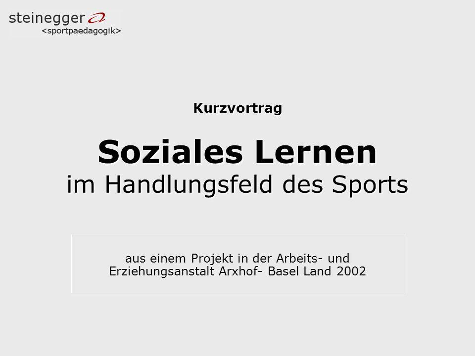 Kurzvortrag Soziales Lernen im Handlungsfeld des Sports aus einem Projekt in der Arbeits- und Erziehungsanstalt Arxhof- Basel Land 2002