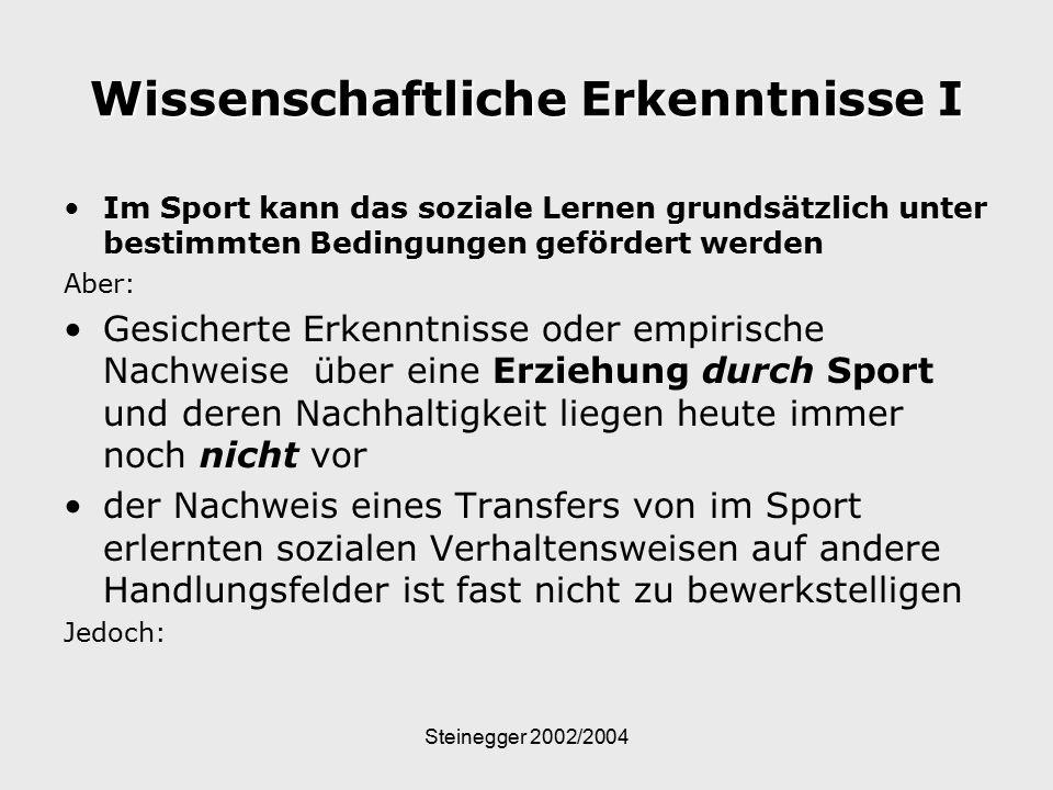 Steinegger 2002/2004 Wissenschaftliche Erkenntnisse I Im Sport kann das soziale Lernen grundsätzlich unter bestimmten Bedingungen gefördert werden Abe