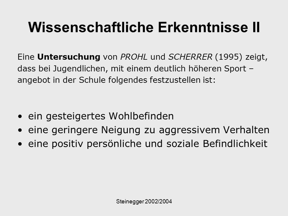 Steinegger 2002/2004 Wissenschaftliche Erkenntnisse II Eine Untersuchung von PROHL und SCHERRER (1995) zeigt, dass bei Jugendlichen, mit einem deutlic