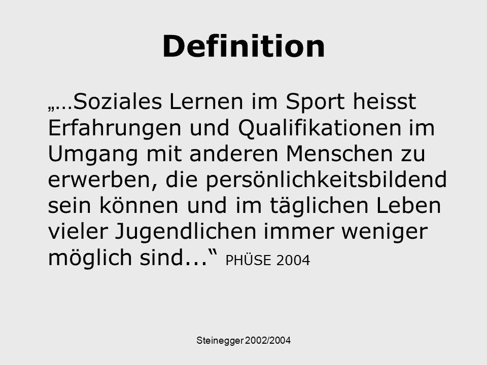 """Steinegger 2002/2004 Definition """"... Soziales Lernen im Sport heisst Erfahrungen und Qualifikationen im Umgang mit anderen Menschen zu erwerben, die p"""
