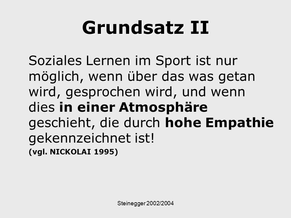 Steinegger 2002/2004 Grundsatz II Soziales Lernen im Sport ist nur möglich, wenn über das was getan wird, gesprochen wird, und wenn dies in einer Atmo