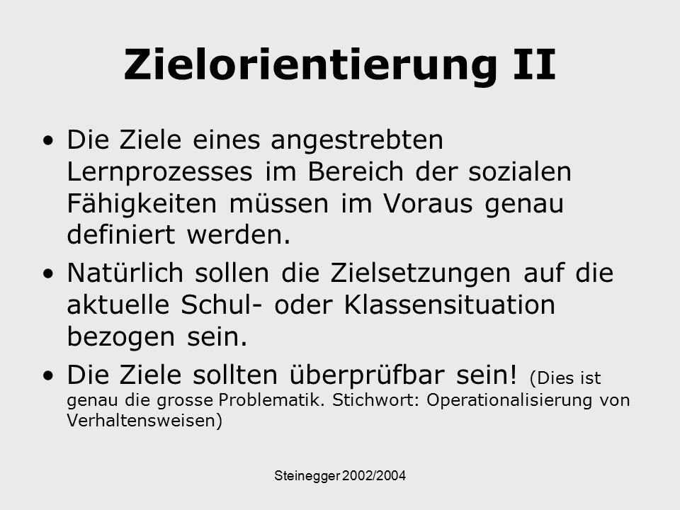 Steinegger 2002/2004 Zielorientierung II Die Ziele eines angestrebten Lernprozesses im Bereich der sozialen Fähigkeiten müssen im Voraus genau definie