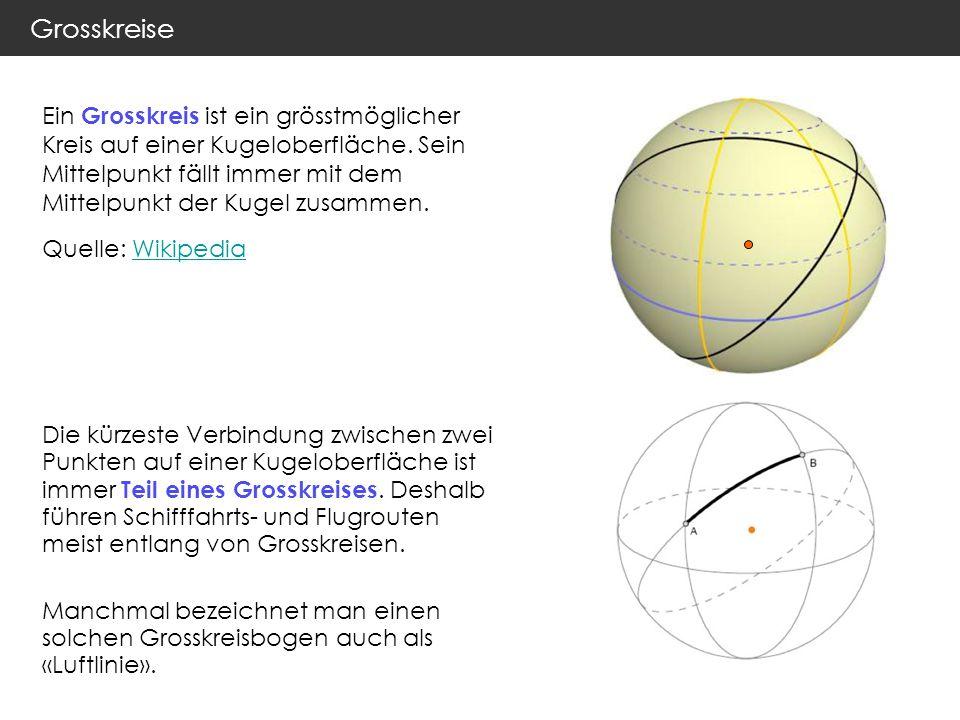 Grosskreise Ein Grosskreis ist ein grösstmöglicher Kreis auf einer Kugeloberfläche.
