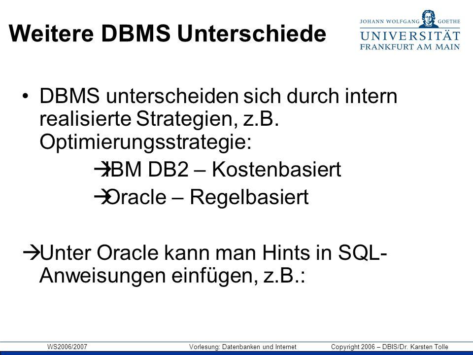 WS2006/2007 Vorlesung: Datenbanken und Internet Copyright 2006 – DBIS/Dr. Karsten Tolle Weitere DBMS Unterschiede DBMS unterscheiden sich durch intern