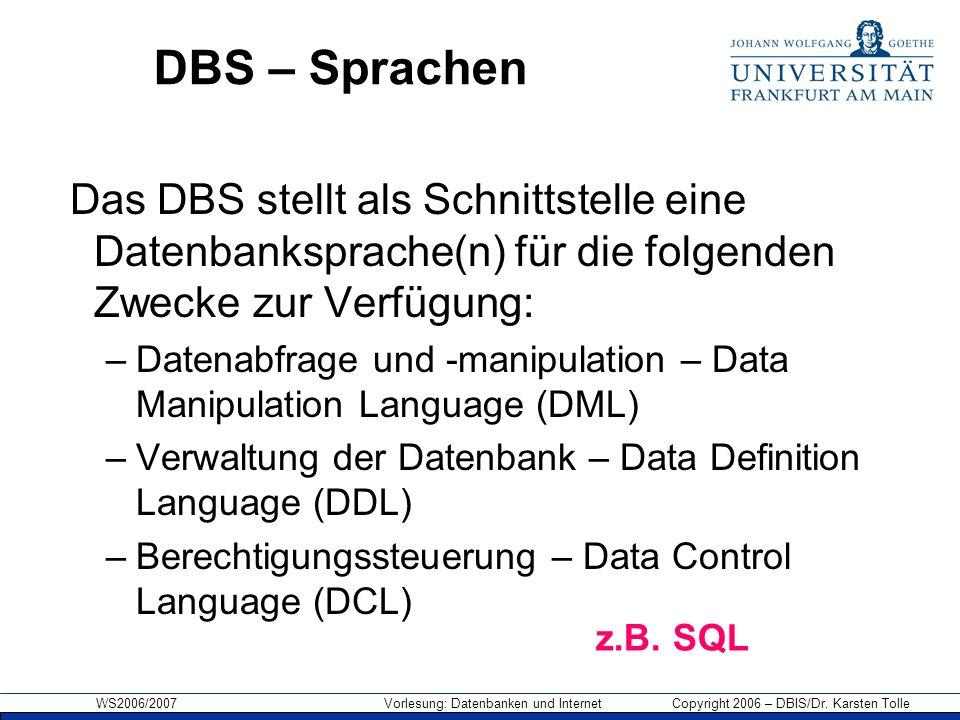 WS2006/2007 Vorlesung: Datenbanken und Internet Copyright 2006 – DBIS/Dr. Karsten Tolle DBS – Sprachen Das DBS stellt als Schnittstelle eine Datenbank