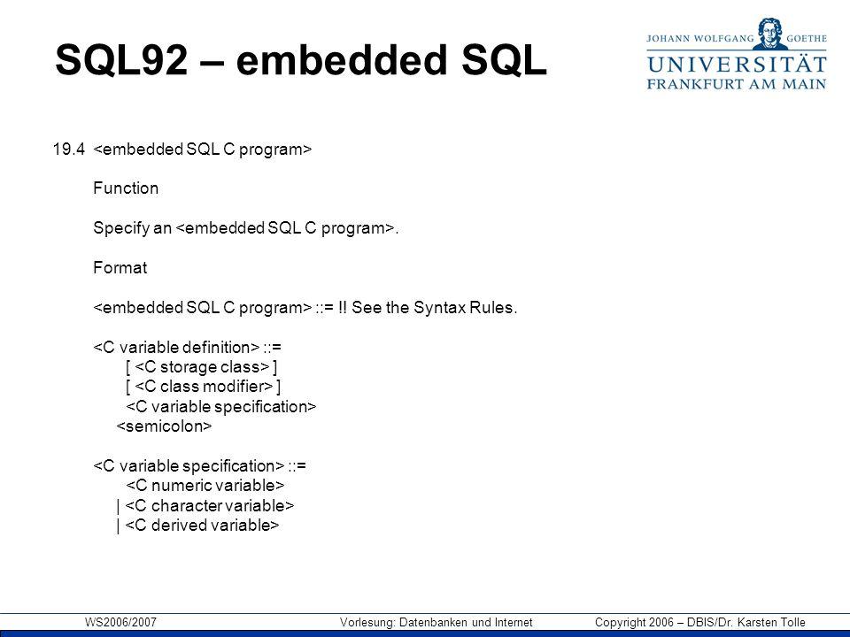 WS2006/2007 Vorlesung: Datenbanken und Internet Copyright 2006 – DBIS/Dr. Karsten Tolle SQL92 – embedded SQL 19.4 Function Specify an. Format ::= !! S