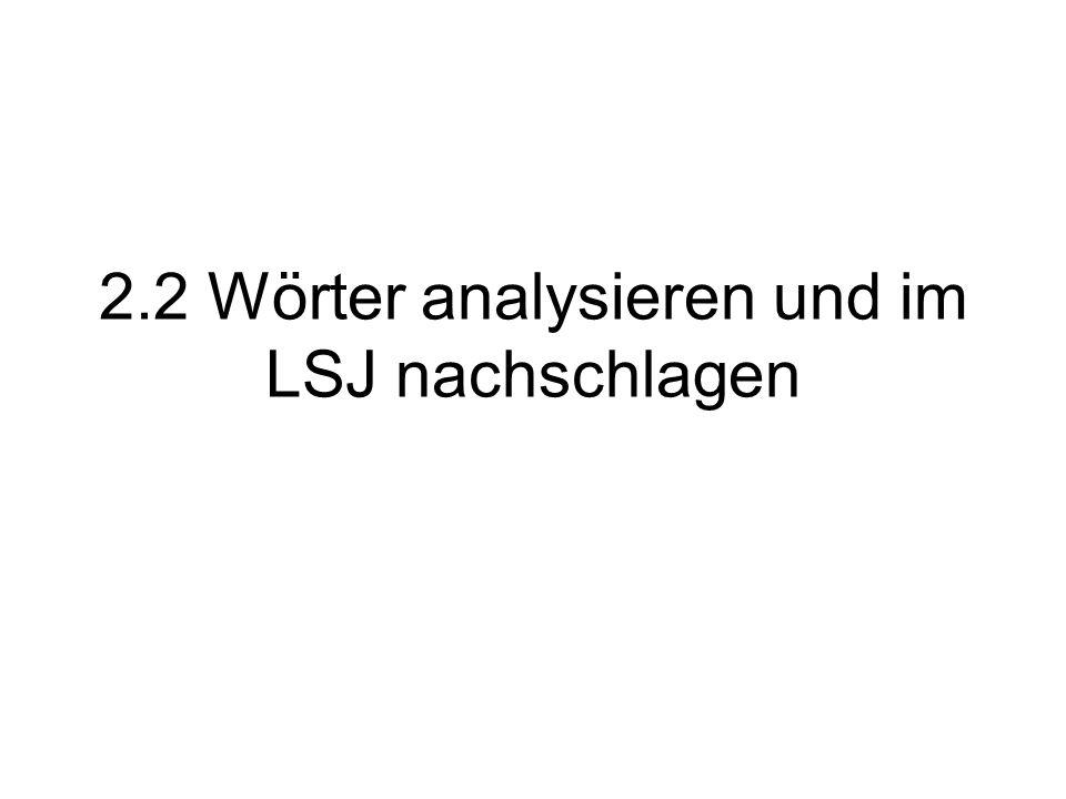 2.2 Wörter analysieren und im LSJ nachschlagen