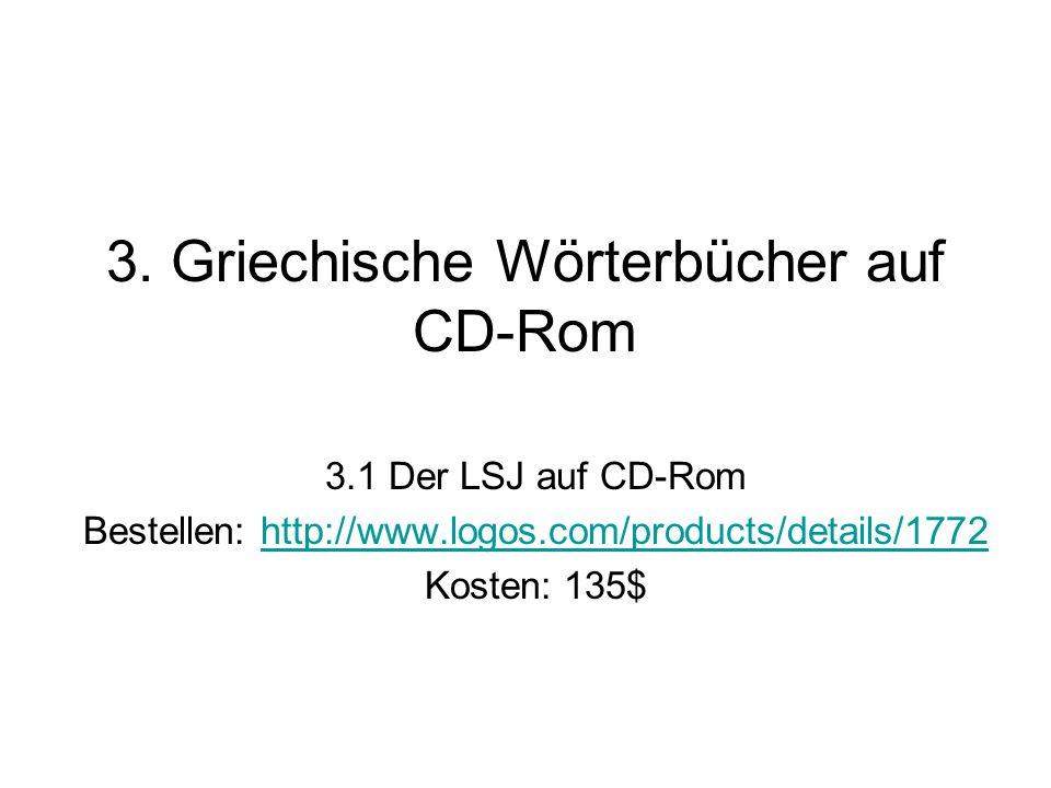 3. Griechische Wörterbücher auf CD-Rom 3.1 Der LSJ auf CD-Rom Bestellen: http://www.logos.com/products/details/1772http://www.logos.com/products/detai