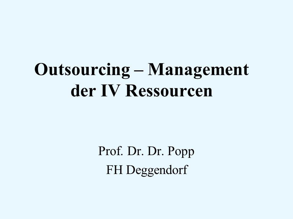 Outsourcing – Management der IV Ressourcen Prof. Dr. Dr. Popp FH Deggendorf