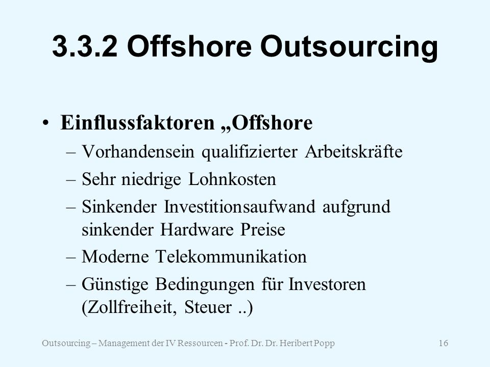 "Outsourcing – Management der IV Ressourcen - Prof. Dr. Dr. Heribert Popp16 3.3.2 Offshore Outsourcing Einflussfaktoren ""Offshore –Vorhandensein qualif"