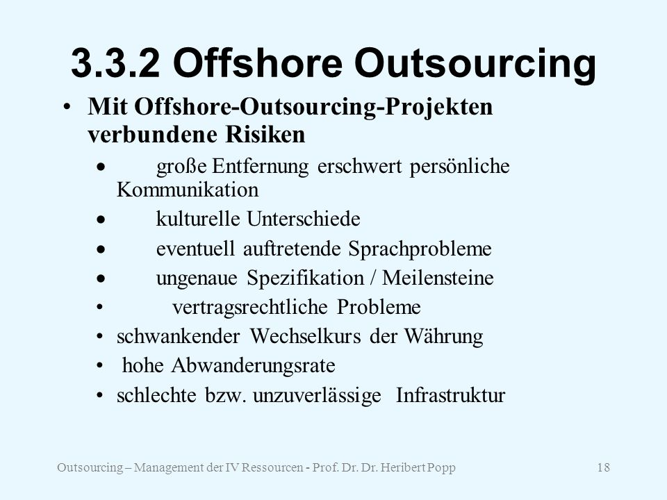 Outsourcing – Management der IV Ressourcen - Prof. Dr. Dr. Heribert Popp18 3.3.2 Offshore Outsourcing Mit Offshore-Outsourcing-Projekten verbundene Ri