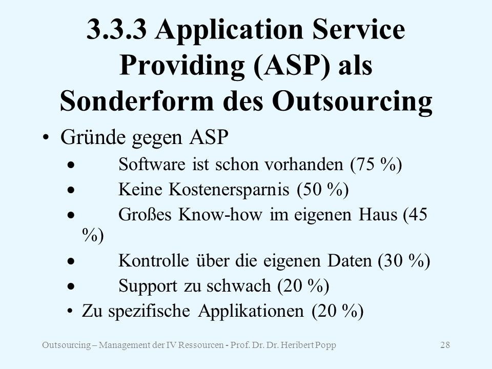 Outsourcing – Management der IV Ressourcen - Prof. Dr. Dr. Heribert Popp28 3.3.3 Application Service Providing (ASP) als Sonderform des Outsourcing Gr