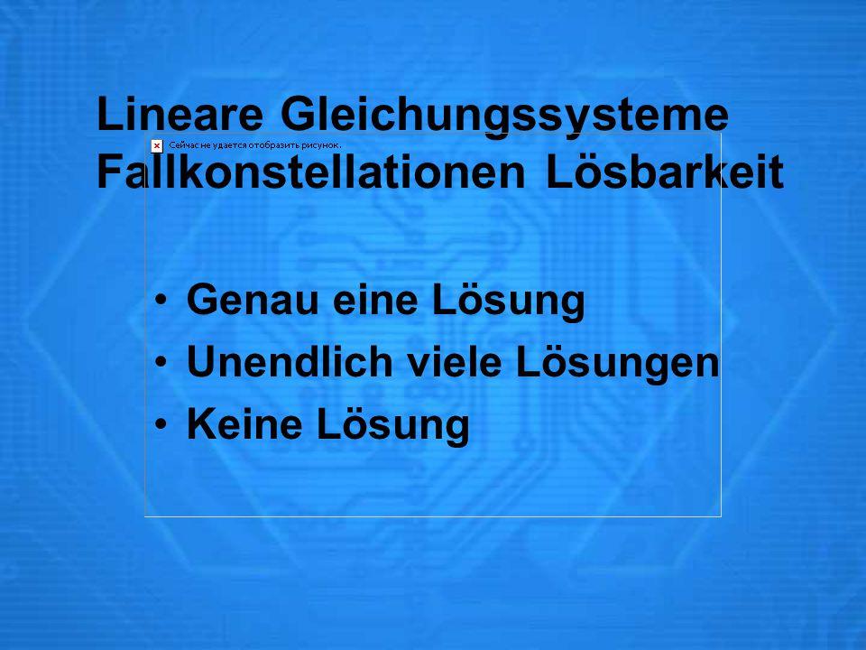 Lineare Gleichungssysteme Fallkonstellationen Lösbarkeit Genau eine Lösung Unendlich viele Lösungen Keine Lösung