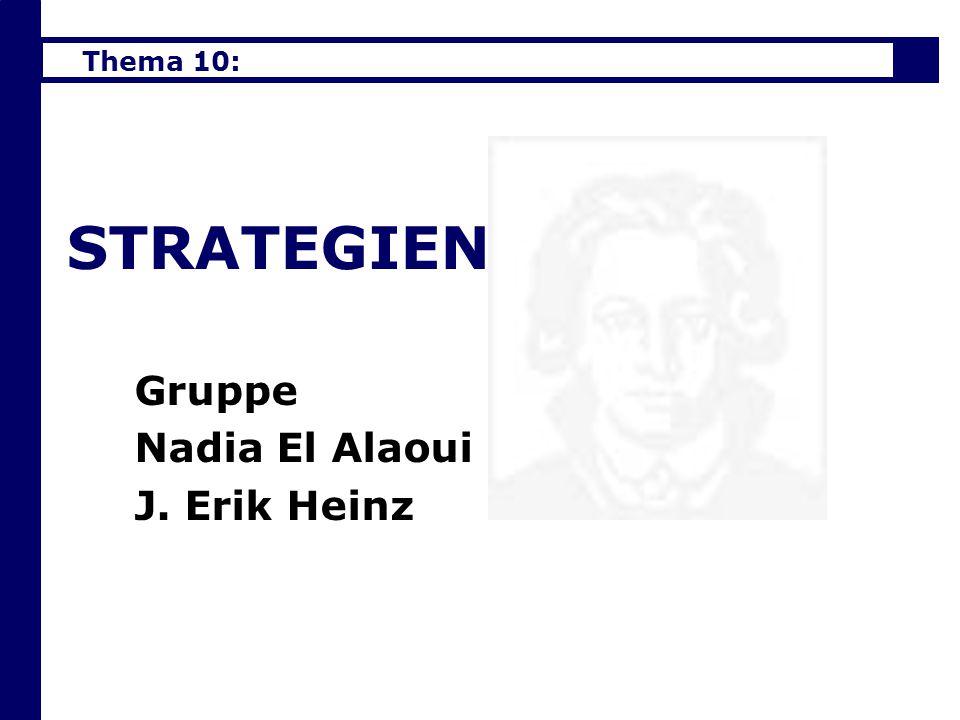 Thema 10: Strategien STRATEGIEN Gruppe Nadia El Alaoui J. Erik Heinz