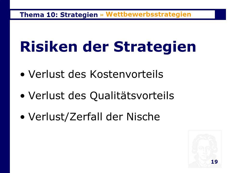 Thema 10: Strategien 19 Risiken der Strategien Verlust des Kostenvorteils Verlust des Qualitätsvorteils Verlust/Zerfall der Nische » Wettbewerbsstrategien