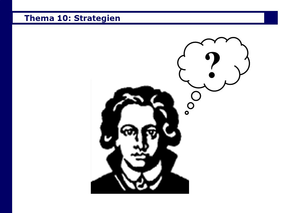 Thema 10: Strategien 29 ?