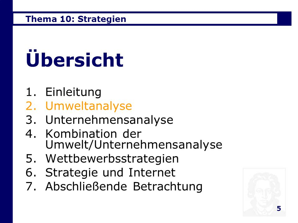 Thema 10: Strategien 5 Übersicht 1.Einleitung 2.Umweltanalyse 3.Unternehmensanalyse 4.Kombination der Umwelt/Unternehmensanalyse 5.Wettbewerbsstrategien 6.Strategie und Internet 7.Abschließende Betrachtung