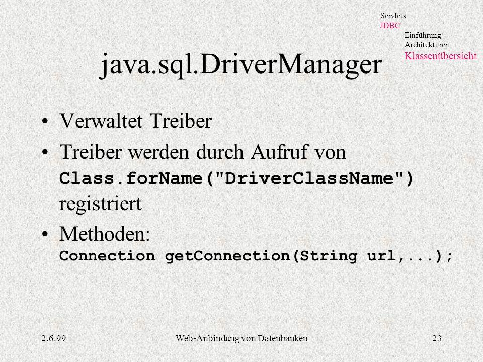 2.6.99Web-Anbindung von Datenbanken23 java.sql.DriverManager Verwaltet Treiber Treiber werden durch Aufruf von Class.forName(