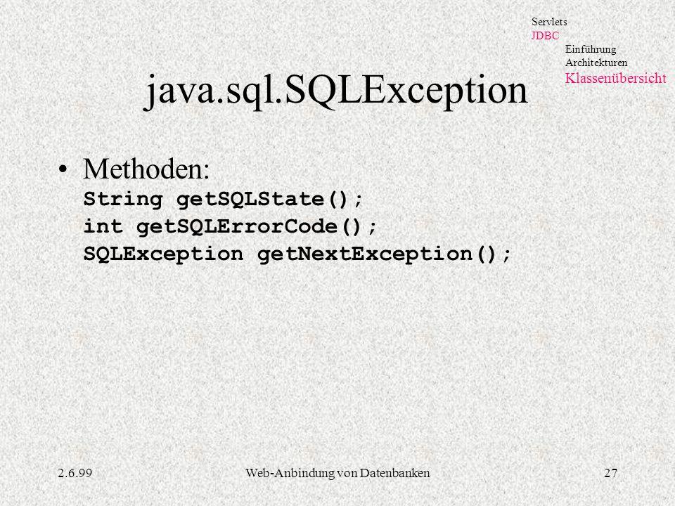 2.6.99Web-Anbindung von Datenbanken27 java.sql.SQLException Methoden: String getSQLState(); int getSQLErrorCode(); SQLException getNextException(); Se