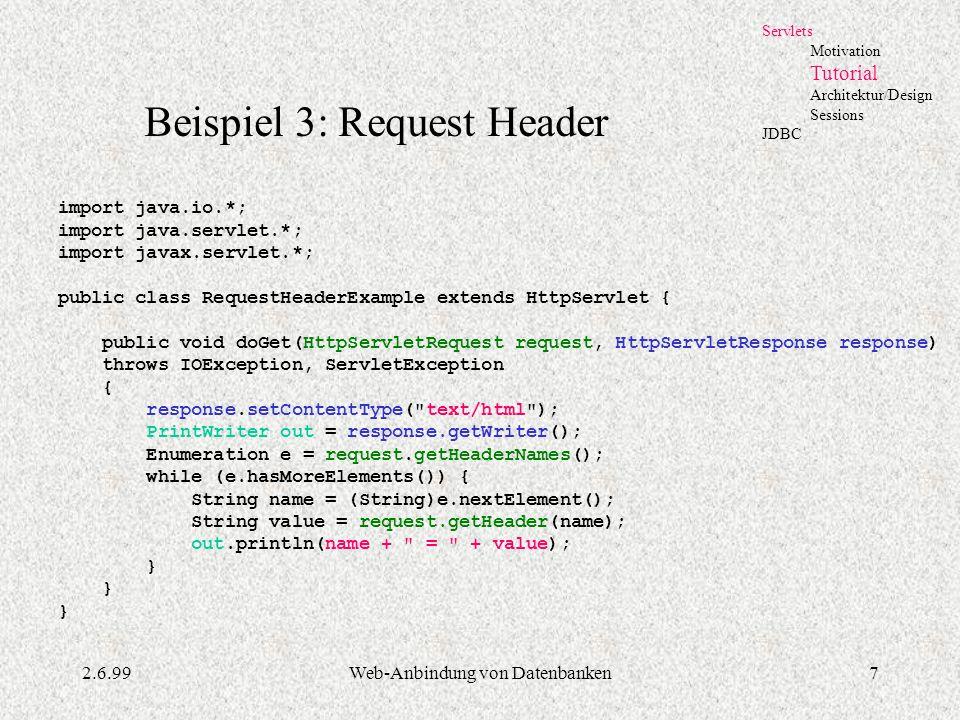 2.6.99Web-Anbindung von Datenbanken7 Servlets Motivation Tutorial Architektur/Design Sessions JDBC Beispiel 3: Request Header import java.io.*; import