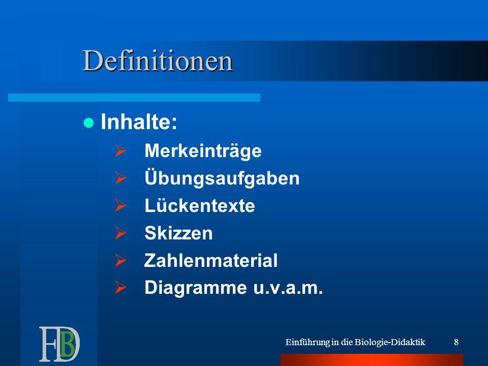 Einführung in die Biologie-Didaktik7 Definitionen AB im weiteren Sinn:  Ein Blatt, das primär der Information dient AB im engeren Sinn:  Ein Medium, das Arbeitsanweisungen enthält und als Übung oder der Lernzielkontrolle dient