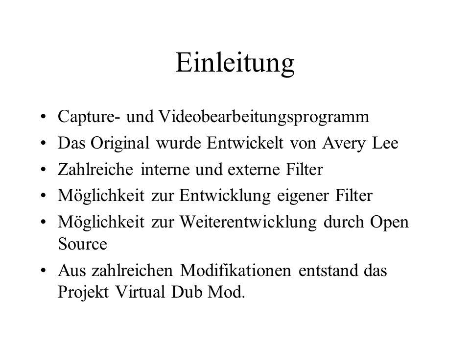 Einleitung Capture- und Videobearbeitungsprogramm Das Original wurde Entwickelt von Avery Lee Zahlreiche interne und externe Filter Möglichkeit zur Entwicklung eigener Filter Möglichkeit zur Weiterentwicklung durch Open Source Aus zahlreichen Modifikationen entstand das Projekt Virtual Dub Mod.