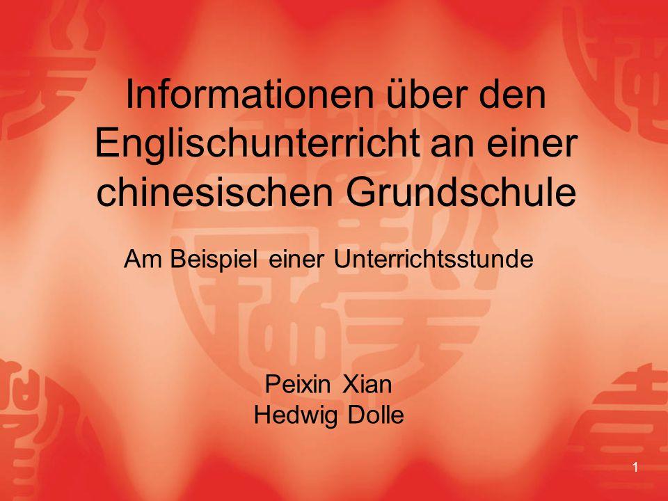 1 Informationen über den Englischunterricht an einer chinesischen Grundschule Am Beispiel einer Unterrichtsstunde Peixin Xian Hedwig Dolle