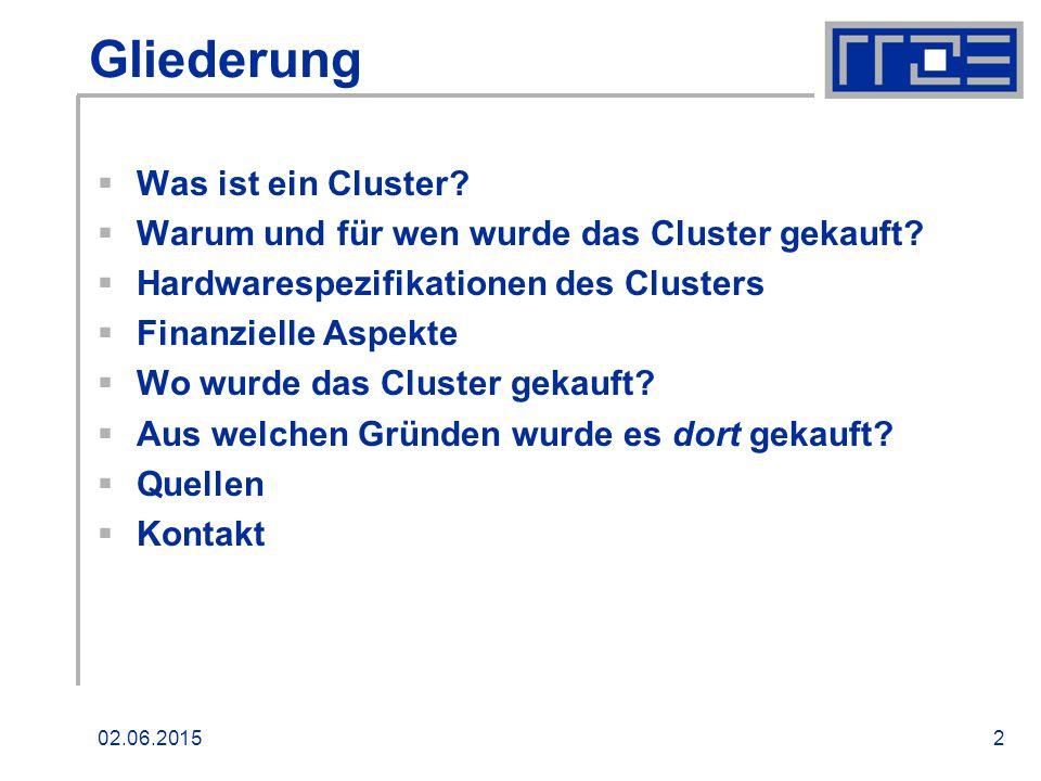 02.06.20152 Gliederung  Was ist ein Cluster.  Warum und für wen wurde das Cluster gekauft.