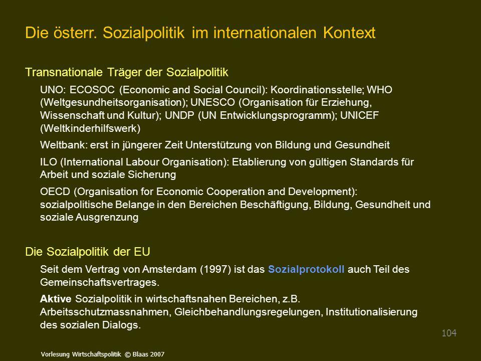 Vorlesung Wirtschaftspolitik © Blaas 2007 104 Die österr. Sozialpolitik im internationalen Kontext Transnationale Träger der Sozialpolitik UNO: ECOSOC