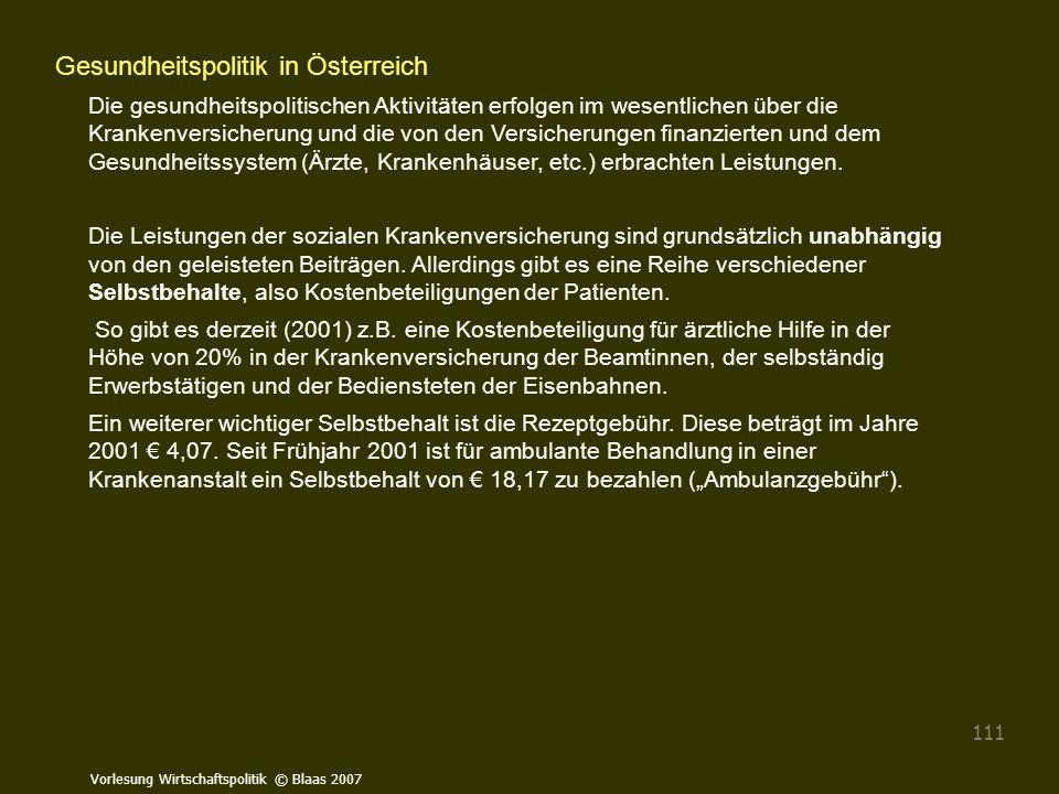 Vorlesung Wirtschaftspolitik © Blaas 2007 111 Gesundheitspolitik in Österreich Die gesundheitspolitischen Aktivitäten erfolgen im wesentlichen über di