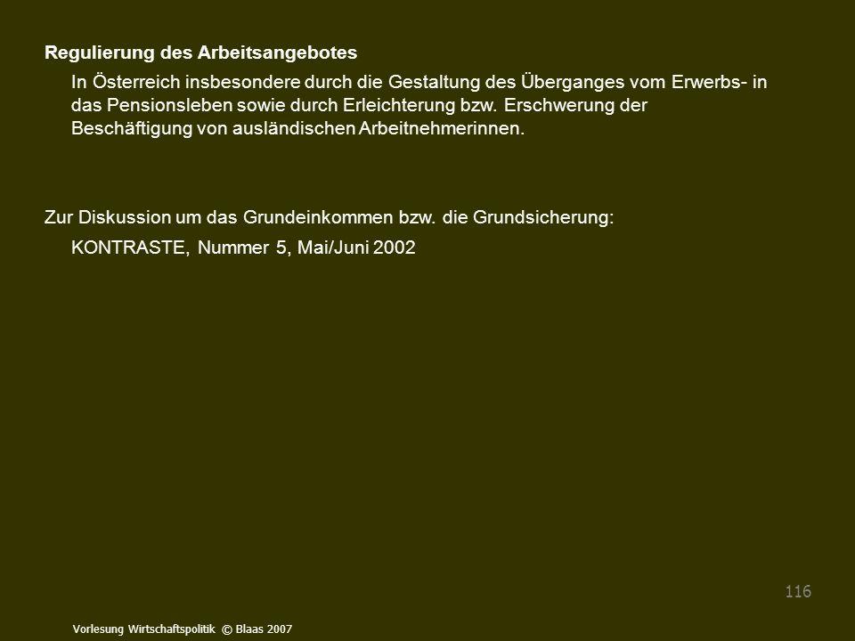 Vorlesung Wirtschaftspolitik © Blaas 2007 116 Regulierung des Arbeitsangebotes In Österreich insbesondere durch die Gestaltung des Überganges vom Erwe
