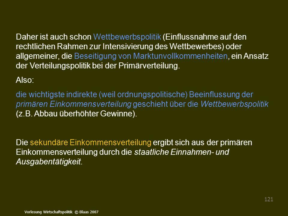 Vorlesung Wirtschaftspolitik © Blaas 2007 121 Daher ist auch schon Wettbewerbspolitik (Einflussnahme auf den rechtlichen Rahmen zur Intensivierung des