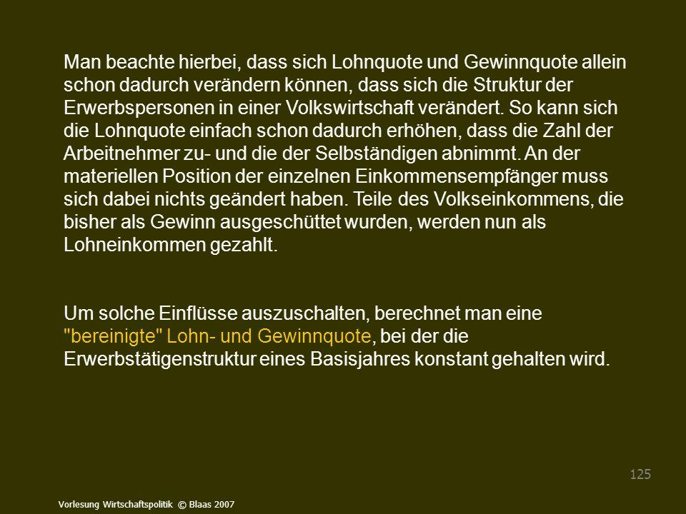 Vorlesung Wirtschaftspolitik © Blaas 2007 125 Man beachte hierbei, dass sich Lohnquote und Gewinnquote allein schon dadurch verändern können, dass sic